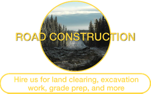 Road Construction | Hire us for land clearing, excavation work, grade prep, and more